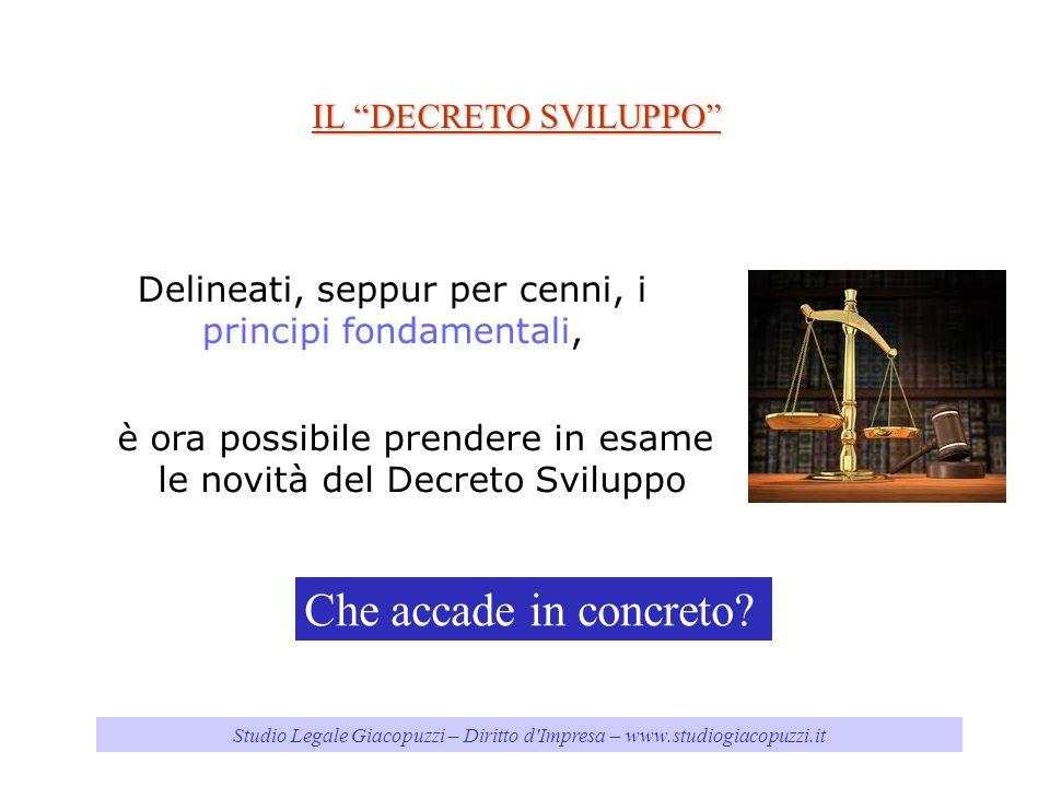 IL DECRETO SVILUPPO Studio Legale Giacopuzzi – Diritto d'Impresa – www.studiogiacopuzzi.it Che accade in concreto? Delineati, seppur per cenni, i prin