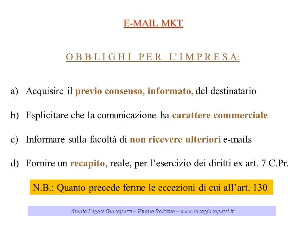 Studio Legale Giacopuzzi – Verona Bolzano – www.lucagiacopuzzi.it E-MAIL MKT O B B L I G H I P E R L I M P R E S A: a)Acquisire il previo consenso, in