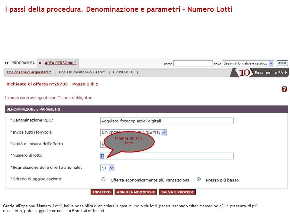 I passi della procedura. Denominazione e parametri – Numero Lotti Grazie allopzione Numero Lotti, hai la possibilità di articolare la gara in uno o pi