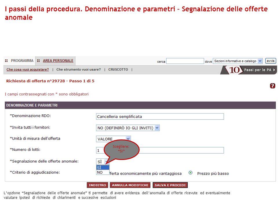 I passi della procedura. Denominazione e parametri – Segnalazione delle offerte anomale Lopzione Segnalazione delle offerte anomale ti permette di ave