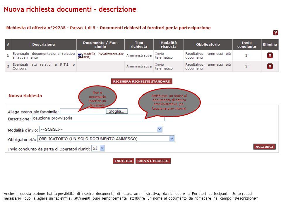 Anche in questa sezione hai la possibilità di inserire documenti, di natura amministrativa, da richiedere ai Fornitori partecipanti. Se lo reputi nece