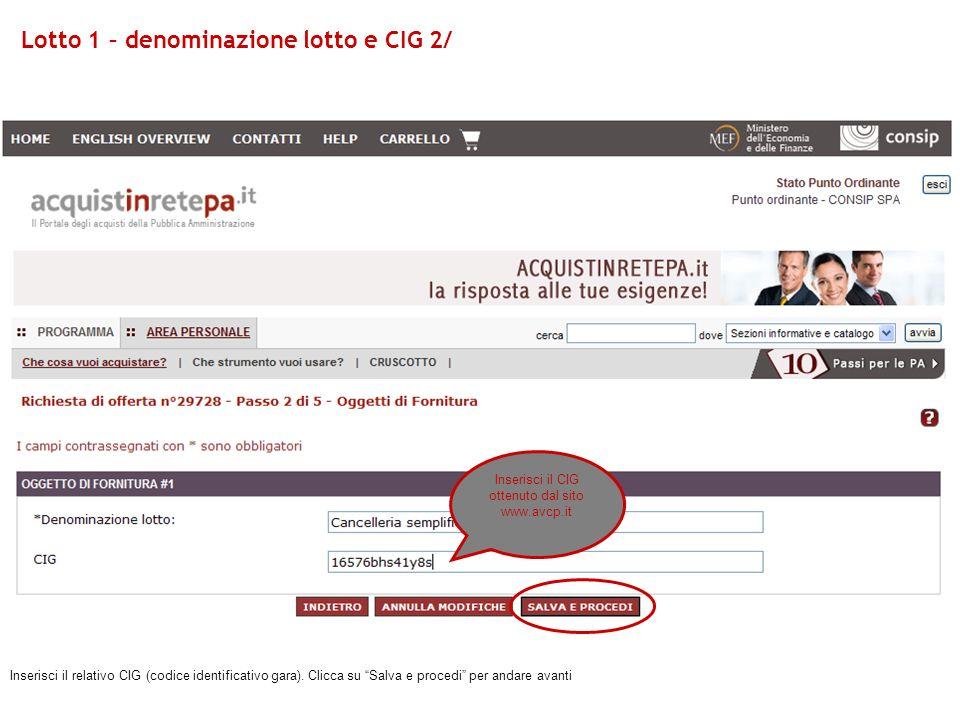 Inserisci il relativo CIG (codice identificativo gara). Clicca su Salva e procedi per andare avanti Inserisci il CIG ottenuto dal sito www.avcp.it Lot