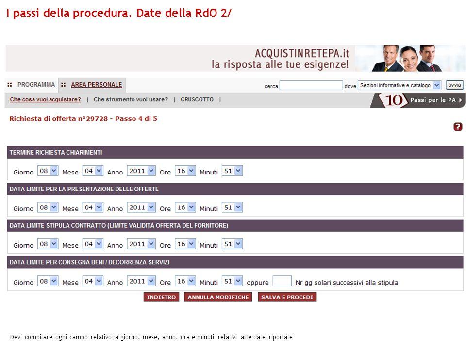 Devi compilare ogni campo relativo a giorno, mese, anno, ora e minuti relativi alle date riportate I passi della procedura. Date della RdO 2/