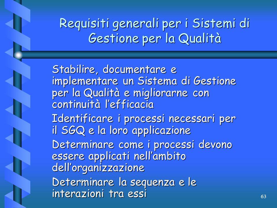 63 Requisiti generali per i Sistemi di Gestione per la Qualità Stabilire, documentare e implementare un Sistema di Gestione per la Qualità e migliorar