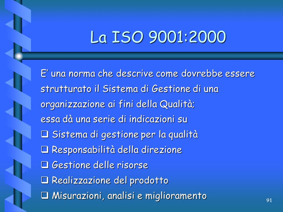 91 La ISO 9001:2000 E una norma che descrive come dovrebbe essere strutturato il Sistema di Gestione di una organizzazione ai fini della Qualità; essa