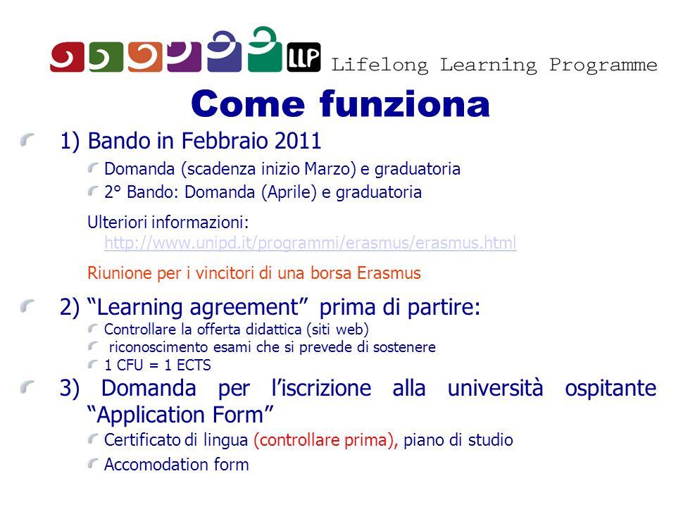 1) Bando in Febbraio 2011 Domanda (scadenza inizio Marzo) e graduatoria 2° Bando: Domanda (Aprile) e graduatoria Ulteriori informazioni: http://www.un