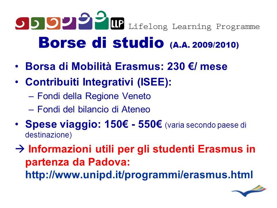 Borse di studio (A.A. 2009/2010) Borsa di Mobilità Erasmus: 230 / mese Contribuiti Integrativi (ISEE): –Fondi della Regione Veneto –Fondi del bilancio