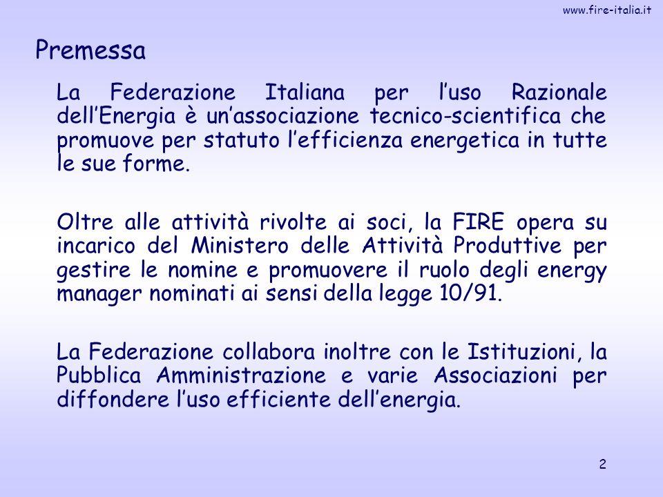 www.fire-italia.it 2 La Federazione Italiana per luso Razionale dellEnergia è unassociazione tecnico-scientifica che promuove per statuto lefficienza energetica in tutte le sue forme.