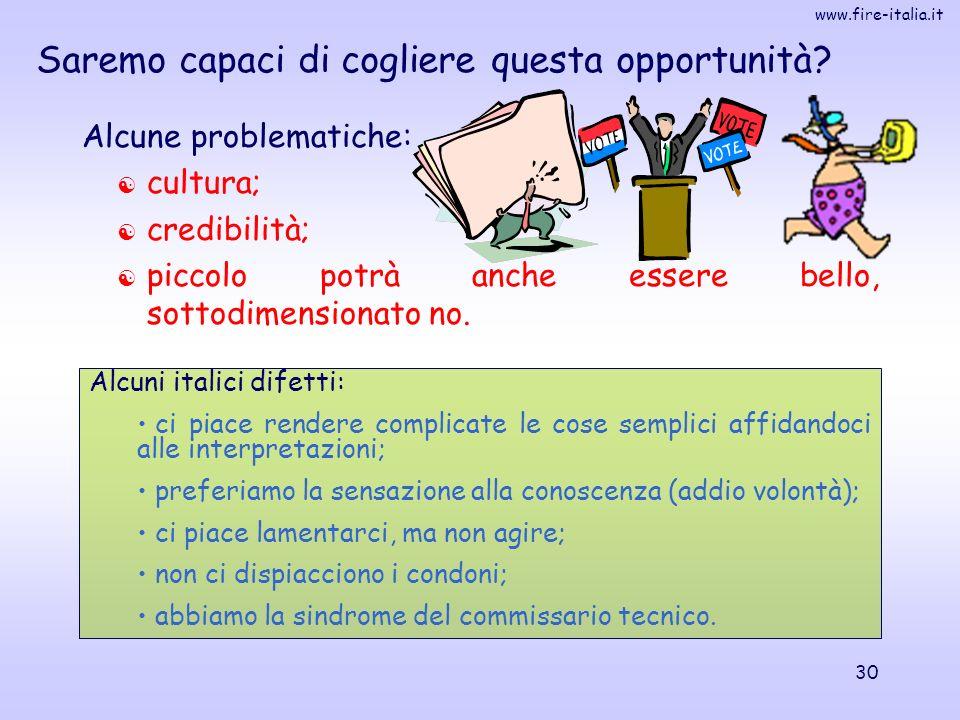 www.fire-italia.it 30 Saremo capaci di cogliere questa opportunità? Alcune problematiche: cultura; credibilità; piccolo potrà anche essere bello, sott