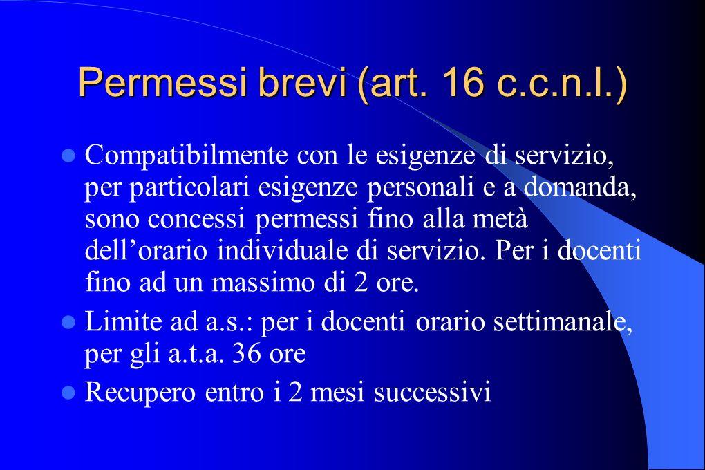 Permessi brevi (art. 16 c.c.n.l.) Compatibilmente con le esigenze di servizio, per particolari esigenze personali e a domanda, sono concessi permessi