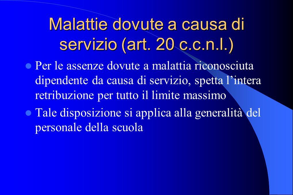 Malattie dovute a causa di servizio (art. 20 c.c.n.l.) Per le assenze dovute a malattia riconosciuta dipendente da causa di servizio, spetta lintera r