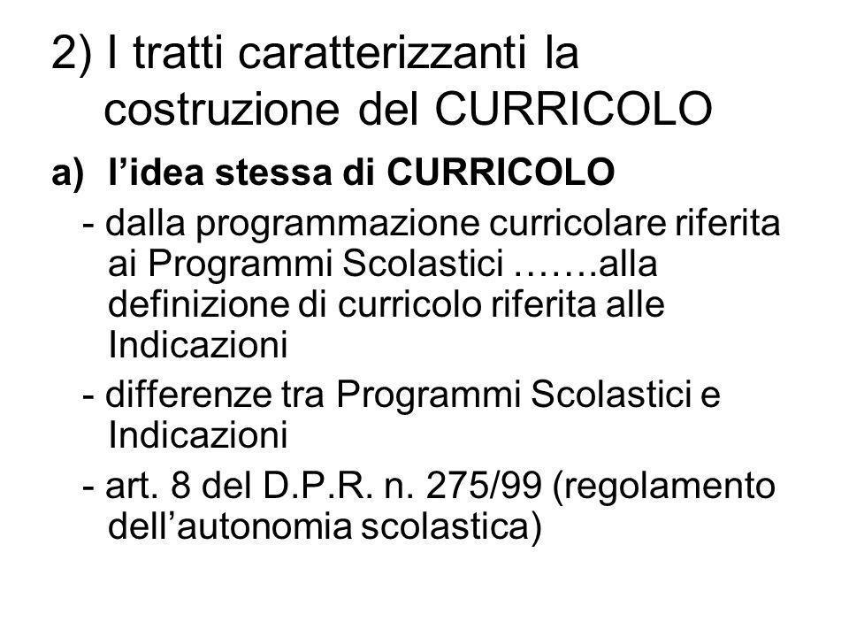 2) I tratti caratterizzanti la costruzione del CURRICOLO a)lidea stessa di CURRICOLO - dalla programmazione curricolare riferita ai Programmi Scolasti