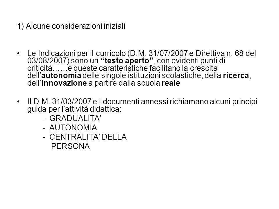 1) Alcune considerazioni iniziali Le Indicazioni per il curricolo (D.M. 31/07/2007 e Direttiva n. 68 del 03/08/2007) sono un testo aperto, con evident