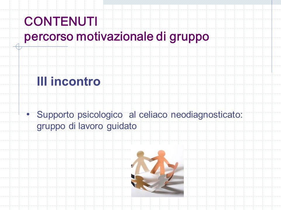 III incontro Supporto psicologico al celiaco neodiagnosticato: gruppo di lavoro guidato CONTENUTI percorso motivazionale di gruppo