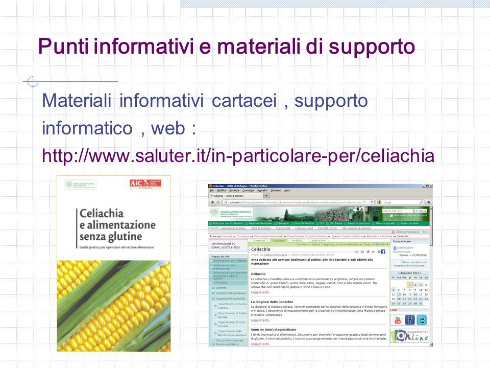 Punti informativi e materiali di supporto Materiali informativi cartacei, supporto informatico, web : http://www.saluter.it/in-particolare-per/celiach