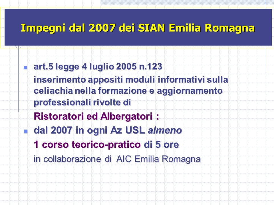 Impegni dal 2007 dei SIAN Emilia Romagna art.5 legge 4 luglio 2005 n.123 art.5 legge 4 luglio 2005 n.123 inserimento appositi moduli informativi sulla