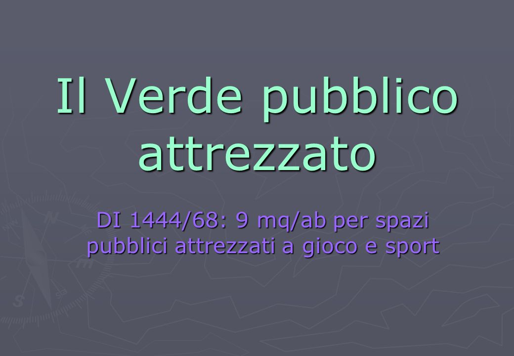 DI 1444/68: 9 mq/ab per spazi pubblici attrezzati a gioco e sport; 15 mq/ab per parchi pubblici urbani e territoriali