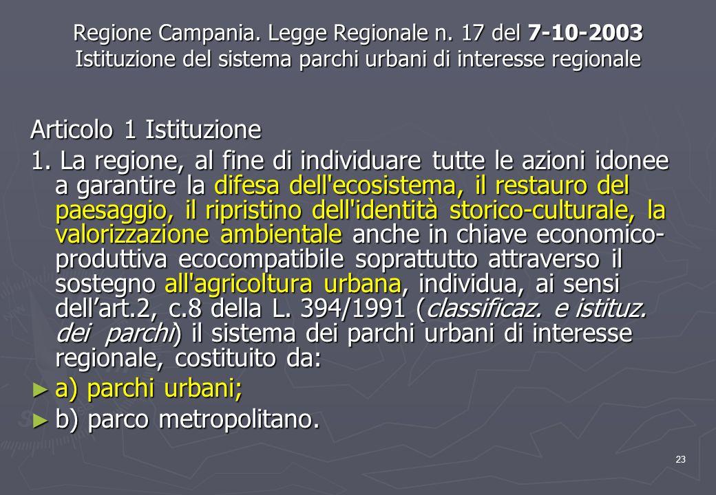 23 Regione Campania. Legge Regionale n. 17 del 7-10-2003 Istituzione del sistema parchi urbani di interesse regionale Articolo 1 Istituzione 1. La reg