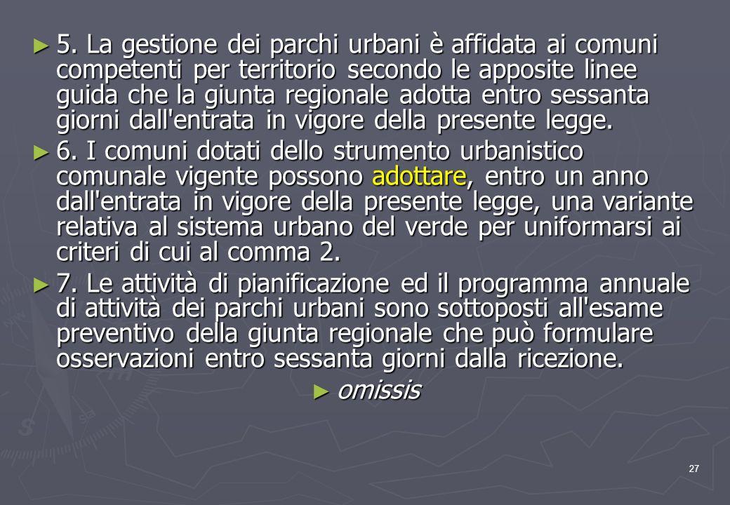 27 5. La gestione dei parchi urbani è affidata ai comuni competenti per territorio secondo le apposite linee guida che la giunta regionale adotta entr