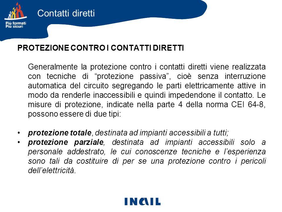 PROTEZIONE CONTRO I CONTATTI DIRETTI Generalmente la protezione contro i contatti diretti viene realizzata con tecniche di protezione passiva, cioè se