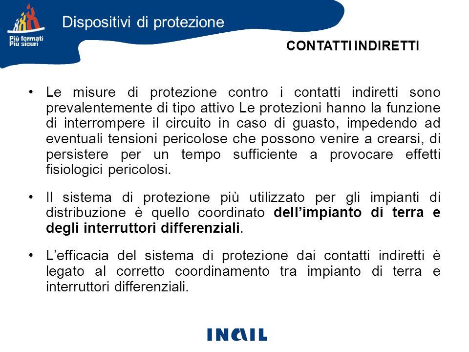 Le misure di protezione contro i contatti indiretti sono prevalentemente di tipo attivo Le protezioni hanno la funzione di interrompere il circuito in