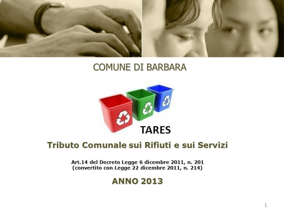 1 Tributo Comunale sui Rifiuti e sui Servizi Art.14 del Decreto Legge 6 dicembre 2011, n. 201 (convertito con Legge 22 dicembre 2011, n. 214) ANNO 201