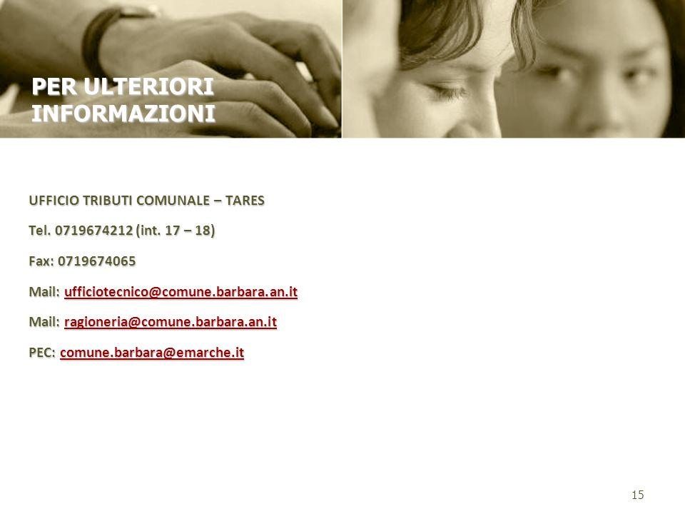 UFFICIO TRIBUTI COMUNALE – TARES Tel. 0719674212 (int. 17 – 18) Fax: 0719674065 Mail: ufficiotecnico@comune.barbara.an.it ufficiotecnico@comune.barbar