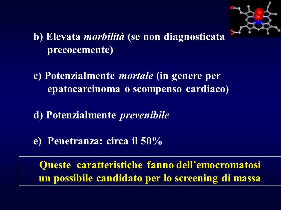 b) Elevata morbilità (se non diagnosticata precocemente) c) Potenzialmente mortale (in genere per epatocarcinoma o scompenso cardiaco) d) Potenzialmen