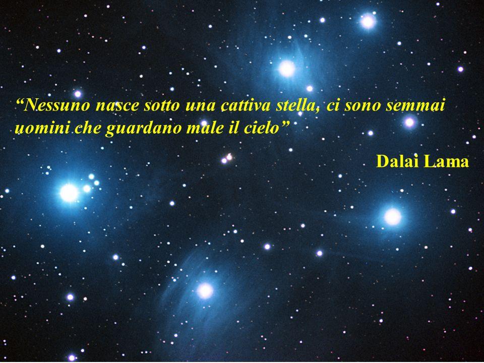 Nessuno nasce sotto una cattiva stella, ci sono semmai uomini che guardano male il cielo Dalai Lama