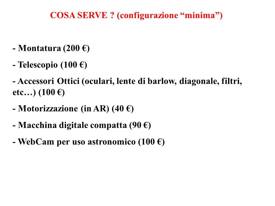 COSA SERVE ? (configurazione minima) - Montatura (200 ) - Telescopio (100 ) - Accessori Ottici (oculari, lente di barlow, diagonale, filtri, etc…) (10