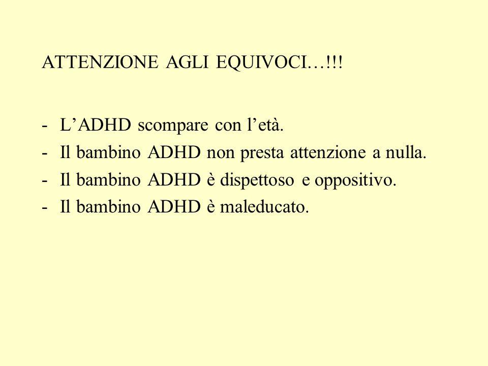 ATTENZIONE AGLI EQUIVOCI…!!! -LADHD scompare con letà. -Il bambino ADHD non presta attenzione a nulla. -Il bambino ADHD è dispettoso e oppositivo. -Il