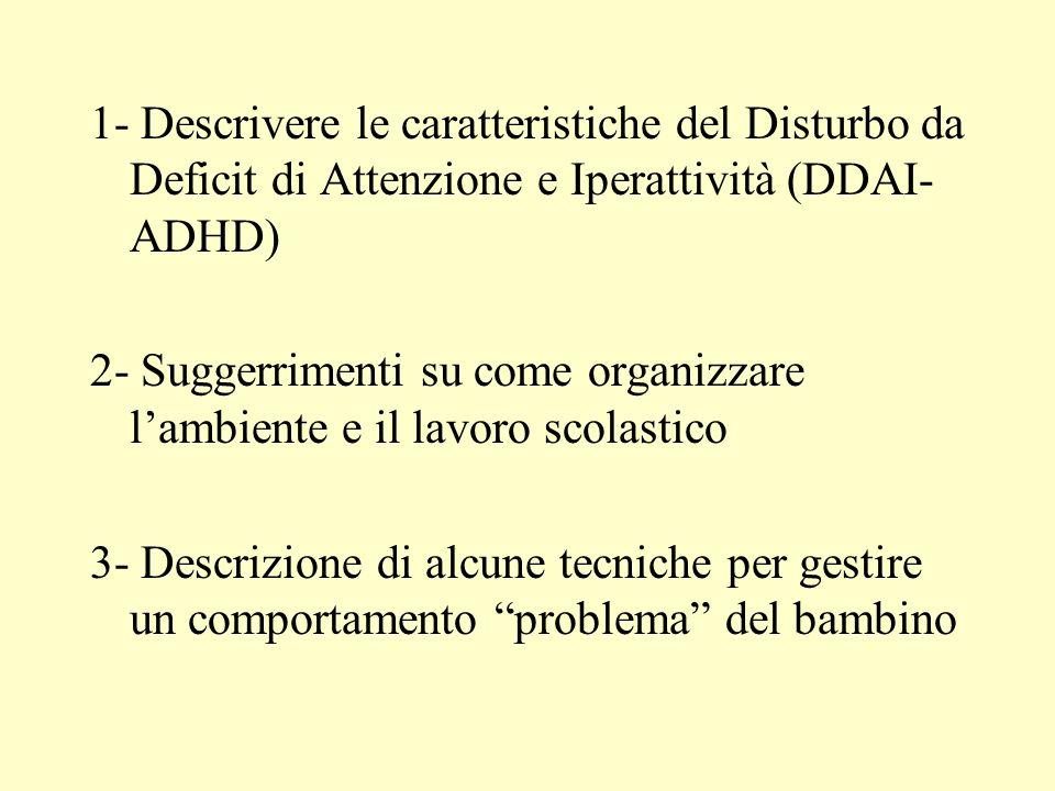 1- Descrivere le caratteristiche del Disturbo da Deficit di Attenzione e Iperattività (DDAI- ADHD) 2- Suggerrimenti su come organizzare lambiente e il