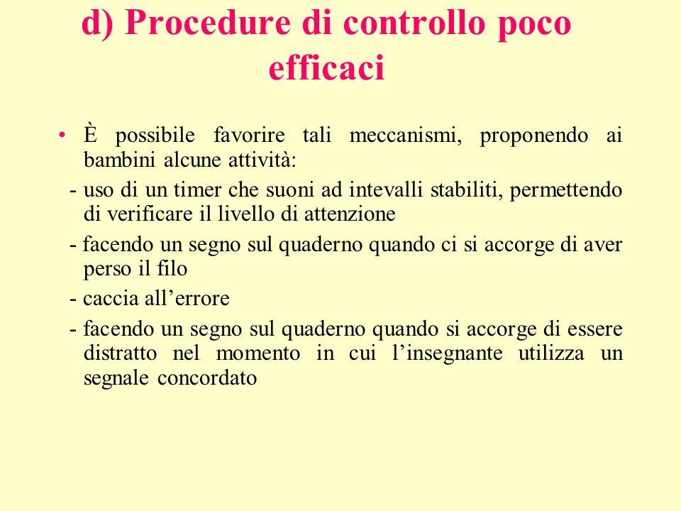d) Procedure di controllo poco efficaci È possibile favorire tali meccanismi, proponendo ai bambini alcune attività: - uso di un timer che suoni ad in