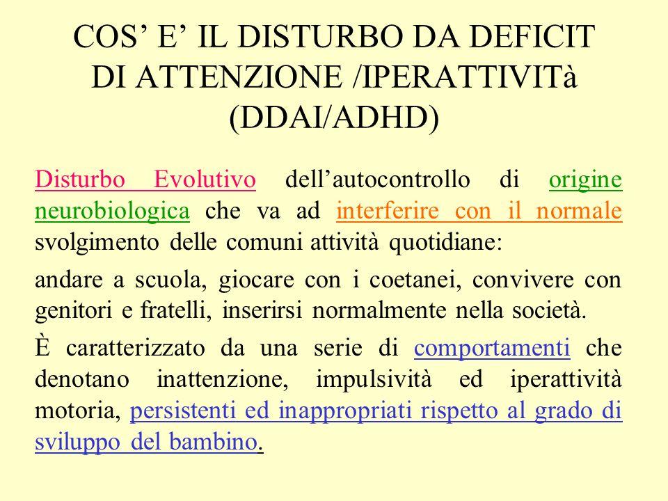 COS E IL DISTURBO DA DEFICIT DI ATTENZIONE /IPERATTIVITà (DDAI/ADHD) Disturbo Evolutivo dellautocontrollo di origine neurobiologica che va ad interfer