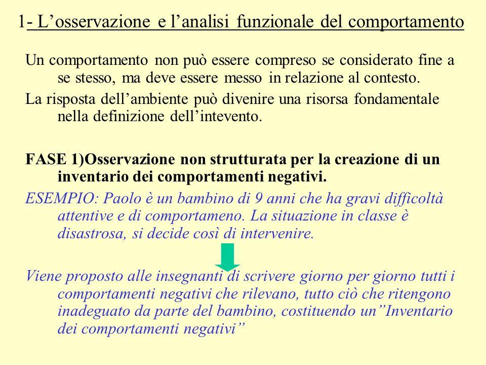 1- Losservazione e lanalisi funzionale del comportamento Un comportamento non può essere compreso se considerato fine a se stesso, ma deve essere mess