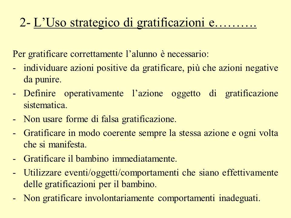 2- LUso strategico di gratificazioni e………. Per gratificare correttamente lalunno è necessario: -individuare azioni positive da gratificare, più che az