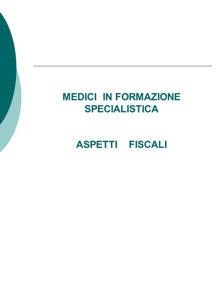 MEDICI IN FORMAZIONE SPECIALISTICA ASPETTI FISCALI
