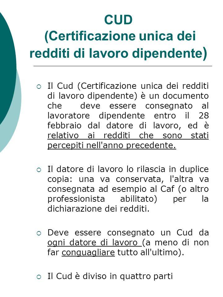 CUD (Certificazione unica dei redditi di lavoro dipendente ) Il Cud (Certificazione unica dei redditi di lavoro dipendente) è un documento che deve es
