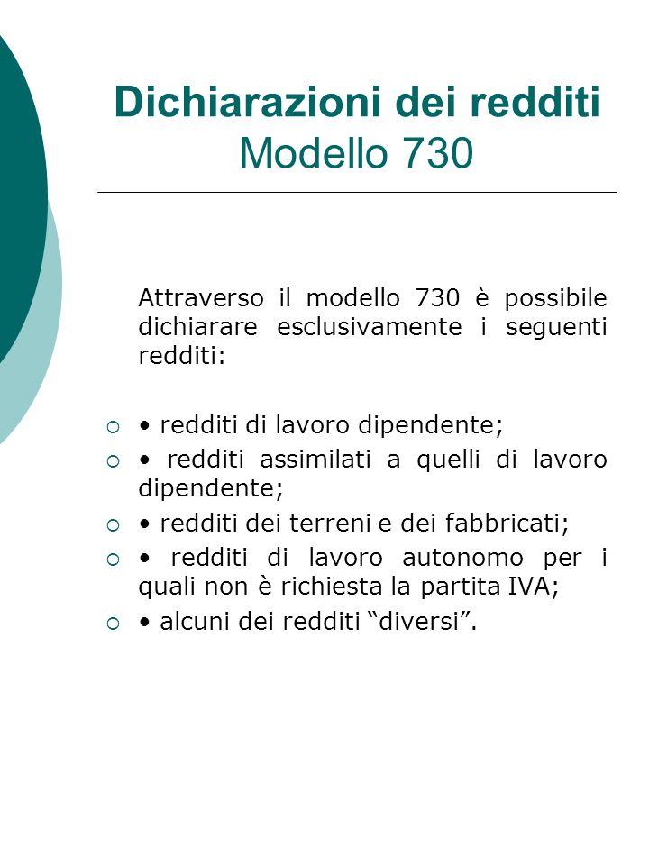 Dichiarazioni dei redditi Modello 730 Attraverso il modello 730 è possibile dichiarare esclusivamente i seguenti redditi: redditi di lavoro dipendente