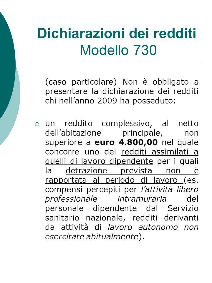 Dichiarazioni dei redditi Modello 730 (caso particolare) Non è obbligato a presentare la dichiarazione dei redditi chi nellanno 2009 ha posseduto: un