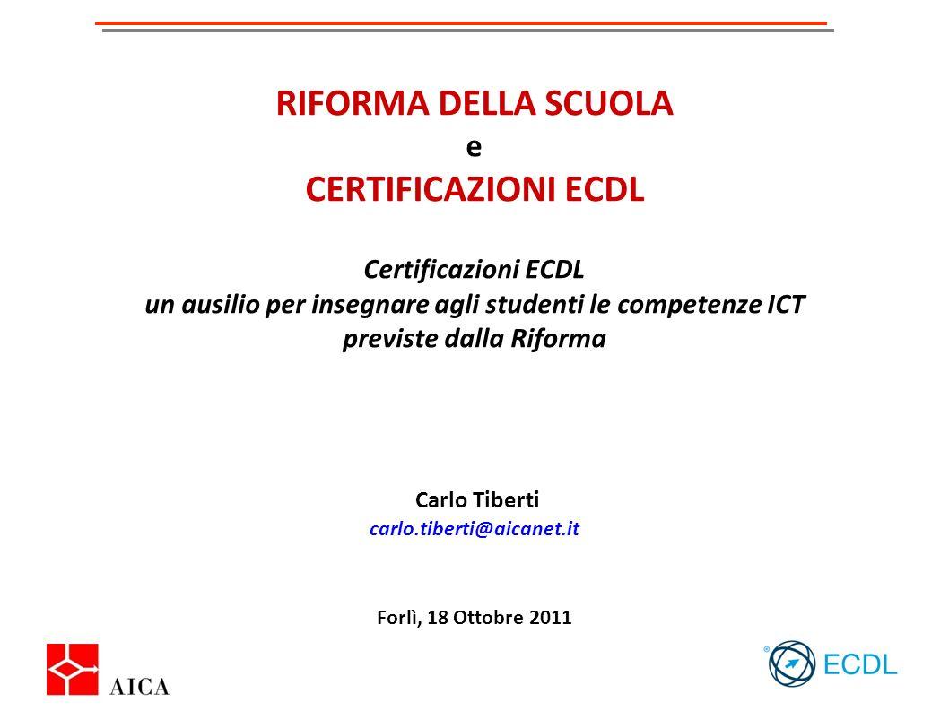 RIFORMA DELLA SCUOLA e CERTIFICAZIONI ECDL Certificazioni ECDL un ausilio per insegnare agli studenti le competenze ICT previste dalla Riforma Carlo T