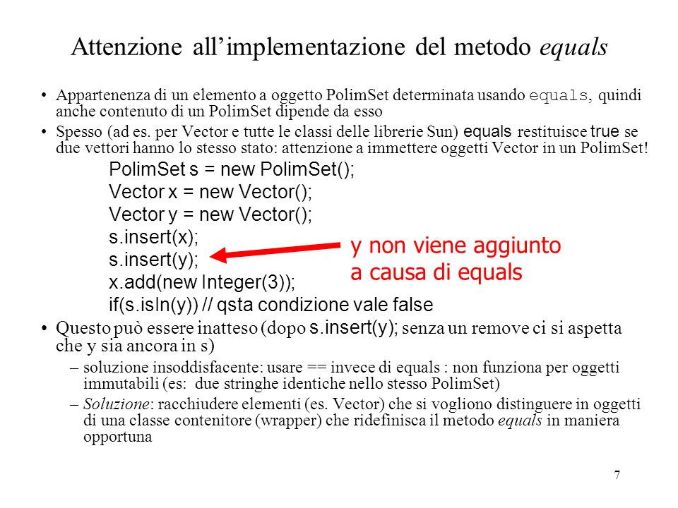 8 Usare un contenitore per gli oggetti mutabili della collezione public class Container{ private Object el; public Container(Object x){el = x;} public Object get () {return el;} public boolean equals (Object x){ if(.