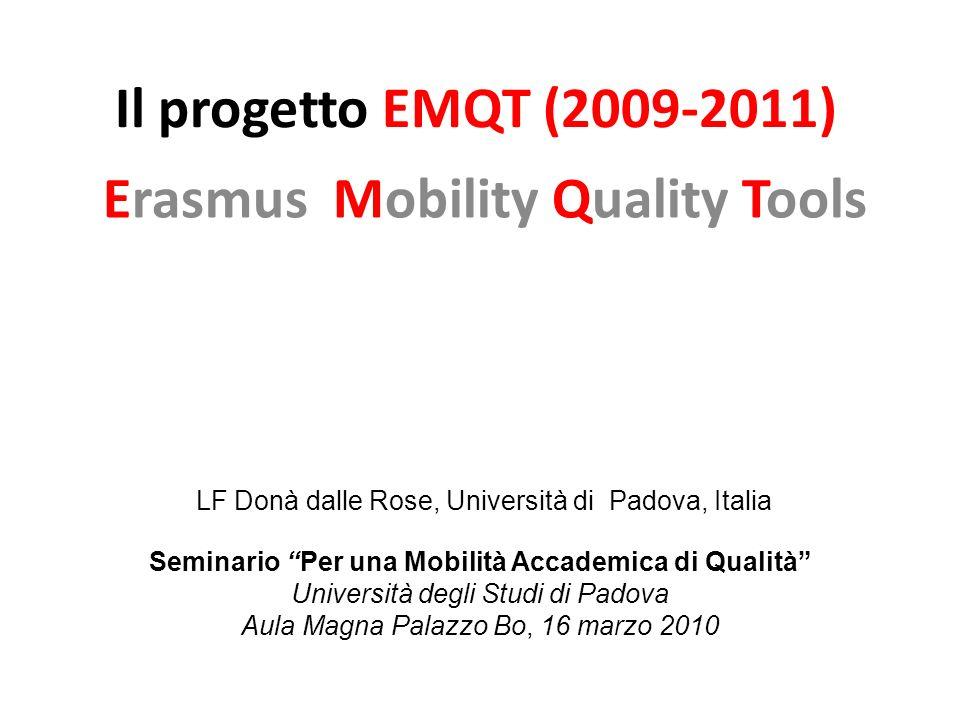 Il progetto EMQT (2009-2011) Erasmus Mobility Quality Tools LF Donà dalle Rose, Università di Padova, Italia Seminario Per una Mobilità Accademica di Qualità Università degli Studi di Padova Aula Magna Palazzo Bo, 16 marzo 2010