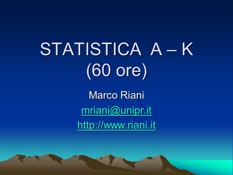 STATISTICA A – K (60 ore) Marco Riani mriani@unipr.it http://www.riani.it