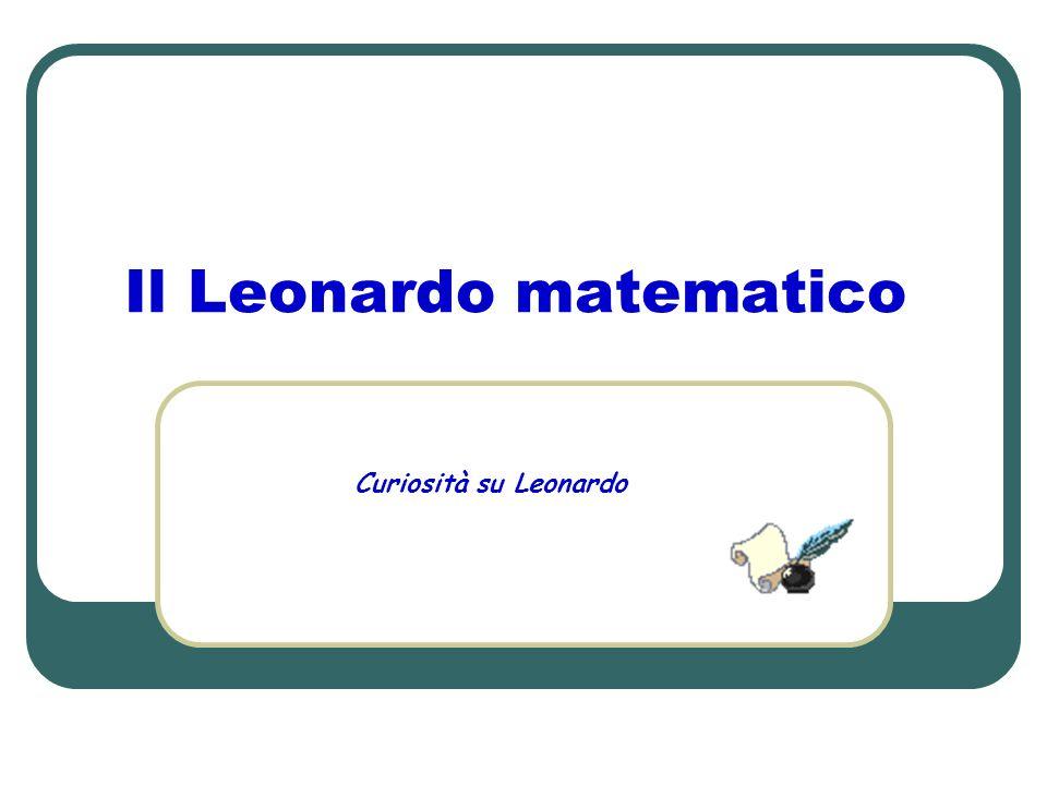 Il Leonardo matematico Curiosità su Leonardo