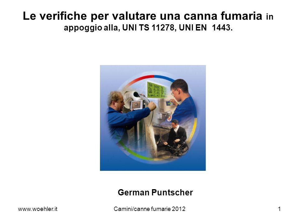 www.woehler.itCamini/canne fumarie 20121 Le verifiche per valutare una canna fumaria in appoggio alla, UNI TS 11278, UNI EN 1443. German Puntscher