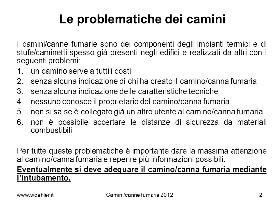 www.woehler.itCamini/canne fumarie 20122 Le problematiche dei camini I camini/canne fumarie sono dei componenti degli impianti termici e di stufe/cami
