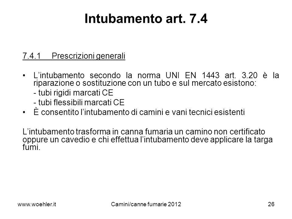 26 Intubamento art. 7.4 7.4.1Prescrizioni generali Lintubamento secondo la norma UNI EN 1443 art. 3.20 è la riparazione o sostituzione con un tubo e s