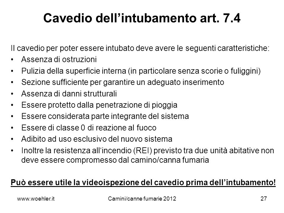 27 Cavedio dellintubamento art. 7.4 Il cavedio per poter essere intubato deve avere le seguenti caratteristiche: Assenza di ostruzioni Pulizia della s
