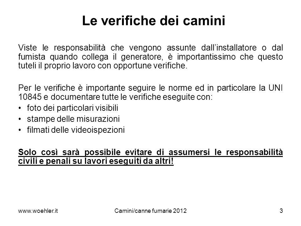 www.woehler.itCamini/canne fumarie 20123 Le verifiche dei camini Viste le responsabilità che vengono assunte dallinstallatore o dal fumista quando col